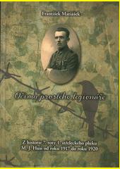 Očima prostého legionáře : z historie 7. roty 1. střeleckého pluku M.J. Husi od roku 1917 do roku 1920  (odkaz v elektronickém katalogu)