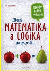 Zábavná matematika a logika pro bystré děti  (odkaz v elektronickém katalogu)