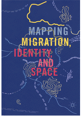 Mapping migration, identity, and space  (odkaz v elektronickém katalogu)