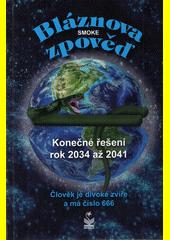 Bláznova zpověď : konečné řešení rok 2034 až 2041 : člověk je divoké zvíře a má číslo 666  (odkaz v elektronickém katalogu)