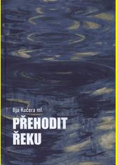 Přehodit řeku  (odkaz v elektronickém katalogu)