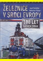 Železnice v srdci Evropy : 100 let našich drah  (odkaz v elektronickém katalogu)