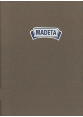 Madeta 1902-2012  (odkaz v elektronickém katalogu)