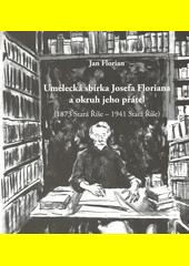 Umělecká sbírka Josefa Floriana a okruh jeho přátel : (1873 Stará Říše - 1941 Stará Říše)  (odkaz v elektronickém katalogu)