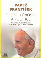 Papež František o společnosti a politice : otevřený rozhovor s Dominiquem Woltonem  (odkaz v elektronickém katalogu)