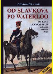 Od Slavkova po Waterloo (1802-1815)  (odkaz v elektronickém katalogu)