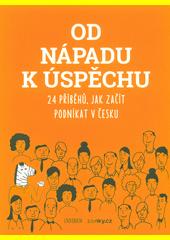 Od nápadu k úspěchu : 24 příběhů, jak začít podnikat v Česku (odkaz v elektronickém katalogu)