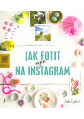 Jak fotit nejen na Instagram  (odkaz v elektronickém katalogu)