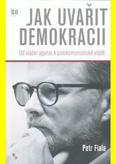 Jak uvařit demokracii : od vládní agonie k polokomunistické vládě  (odkaz v elektronickém katalogu)