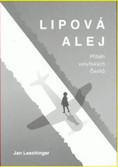 Lipová alej : příběh volyňských Čechů  (odkaz v elektronickém katalogu)