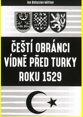 Čeští obránci Vídně před Turky roku 1529  (odkaz v elektronickém katalogu)