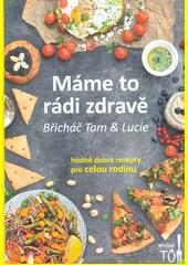 Máme to rádi zdravě : Břicháč Tom & Lucie : hodně dobré recepty pro celou rodinu  (odkaz v elektronickém katalogu)
