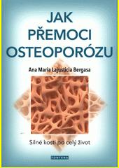 Jak přemoci osteoporózu : silné kosti po celý život  (odkaz v elektronickém katalogu)
