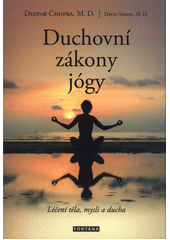 Duchovní zákony jógy : léčení těla, mysli a ducha  (odkaz v elektronickém katalogu)