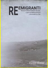 Reemigranti : minulost sedmihradských Slováků a jejich poválečný příchod z Rumunska do ČSR  (odkaz v elektronickém katalogu)