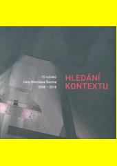 Hledání kontextu : 10 ročníků Ceny Břetislava Štorma : 2008-2018  (odkaz v elektronickém katalogu)