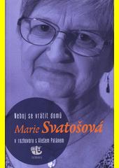 Neboj se vrátit domů : Marie Svatošová v rozhovoru s Alešem Palánem  (odkaz v elektronickém katalogu)