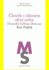 Člověk v šíleném dění světa : filosofie Gillesa Deleuze  (odkaz v elektronickém katalogu)