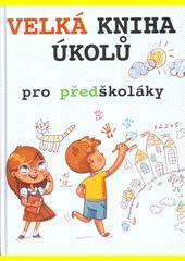 Velká kniha úkolů pro předškoláky : pozor! více než 1000 cvičení pro přípravu do školy (odkaz v elektronickém katalogu)