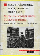 Milníky moderních českých dějin : krize konsenzu a legitimity v letech 1848-1989  (odkaz v elektronickém katalogu)