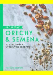 Prospěšné ořechy & semena : 40 lahodných, výživných receptů  (odkaz v elektronickém katalogu)