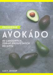 Prospěšné avokádo : 40 lahodných, zdraví prospěšných receptů  (odkaz v elektronickém katalogu)