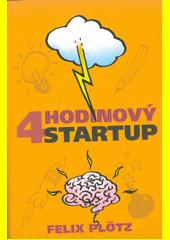 Čtyřhodinový startup : jak si splnit sny a nedat přitom výpověď  (odkaz v elektronickém katalogu)