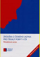 Zkouška z českého jazyka pro trvalý pobyt v ČR : modelová verze : trvalý pobyt : platné od roku 2018 (odkaz v elektronickém katalogu)