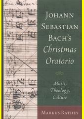 Johann Sebastian Bach's Christmas Oratorio : music, theology, culture  (odkaz v elektronickém katalogu)