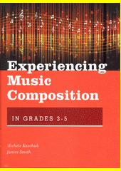 Experiencing Music Composition in Grades 3-5  (odkaz v elektronickém katalogu)