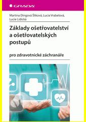 Základy ošetřovatelství a ošetřovatelských postupů pro zdravotnické záchranáře  (odkaz v elektronickém katalogu)