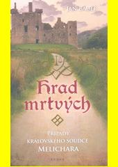 Hrad mrtvých : případy královského soudce Melichara  (odkaz v elektronickém katalogu)