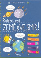 Řekni mi: Země & vesmír! : Larousse : čtení před spaním pro zvídavé děti  (odkaz v elektronickém katalogu)
