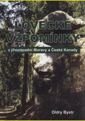 Lovecké vzpomínky z jihozápadní Moravy a České Kanady  (odkaz v elektronickém katalogu)