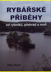Rybářské příběhy od rybníků, přehrad a moří  (odkaz v elektronickém katalogu)