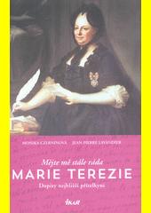 Mějte mě stále ráda, Marie Terezie : dopisy nejbližší přítelkyni  (odkaz v elektronickém katalogu)
