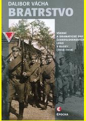 Bratrstvo : všední a dramatické dny Československých legií v Rusku (1914-1918)  (odkaz v elektronickém katalogu)