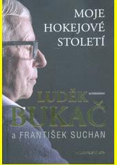 Luděk Bukač : moje hokejové století : autobiografie  (odkaz v elektronickém katalogu)