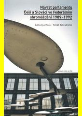 Návrat parlamentu : Češi a Slováci ve Federálním shromáždění 1989-1992  (odkaz v elektronickém katalogu)
