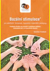 Bazální stimulace® pro ošetřující, terapeuty, logopedy a speciální pedagogy : praktická příručka pro pracující v sociálních službách, dlouhodobé péči a ve speciálních školách  (odkaz v elektronickém katalogu)