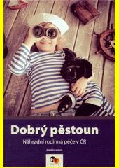 Dobrý pěstoun : náhradní rodinná péče v ČR  (odkaz v elektronickém katalogu)