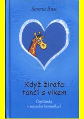 Když žirafa tančí s vlkem : čtyři kroky k nenásilné komunikaci  (odkaz v elektronickém katalogu)