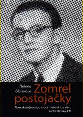 Zomrel postojačky : nové skutočnosti zo života mučeníka za vieru Janka Havlíka, CM  (odkaz v elektronickém katalogu)