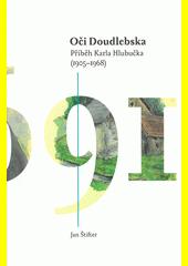 Oči Doudlebska : příběh Karla Hlubučka (1905-1968)  (odkaz v elektronickém katalogu)