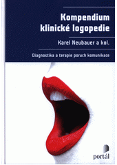 Kompendium klinické logopedie : diagnostika a terapie poruch komunikace  (odkaz v elektronickém katalogu)