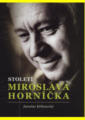 Století Miroslava Horníčka : herec, spisovatel, dramatik, režisér, výtvarník, fotograf, glosátor a dobrý člověk  (odkaz v elektronickém katalogu)