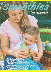Smoothies : 240 nejlepších českých receptů pro kojence, malé děti i jejich maminky  (odkaz v elektronickém katalogu)