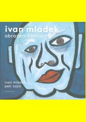 Ivan Mládek : obrazem i slovem  (odkaz v elektronickém katalogu)