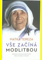 Vše začíná modlitbou : meditace o duchovním životě pro lidi všech vyznání  (odkaz v elektronickém katalogu)