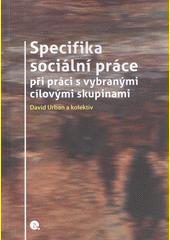 Specifika sociální práce při práci s vybranými cílovými skupinami  (odkaz v elektronickém katalogu)